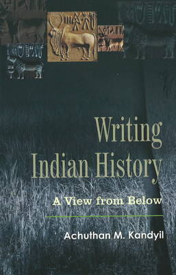 Writing Indian History: A View from Below (Hardback)