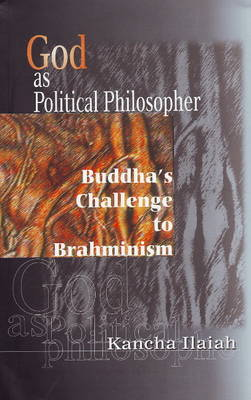 God as Political Philosopher: Buddha's Challenge to Brahminism (Paperback)