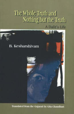 The Whole Truth and Nothing but the Truth a Dalit'S Life a Dalit's Life (Paperback)