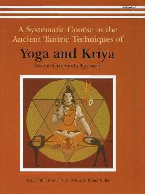Yoga and Kriya: A Systematic Course in the Ancient Tantric Techniques (Hardback)