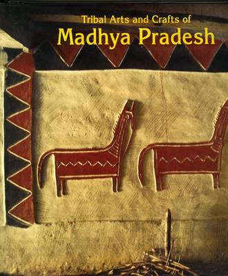 Living Traditions of India: Tribal Arts and Crafts of Madhya Pradesh (Hardback)