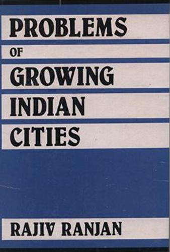 Problems of Growing Indian Cities (Hardback)