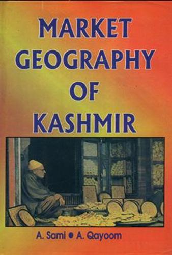Market Geography of Kashmir: A Case Study of Srinagar (Hardback)