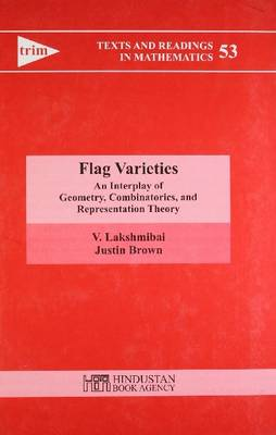 Flag Varieties: An Interplay of Geometry, Combinatorics, and Representation Theory - Texts and Readings in Mathematics 53 (Hardback)