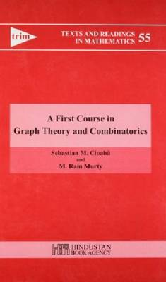 A First Course in Graph Theory and Combinatorics - Texts and Readings in Mathematics 55 (Hardback)