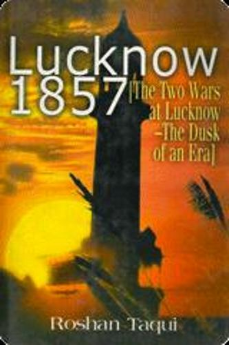 Lucknow 1857: The Two Wars of Lucknow, Dusk of an Era (Hardback)