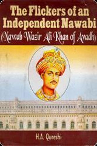 Flickers of an Independent Nawabi: Nawab Wazir Ali Khan of Avadh (Hardback)