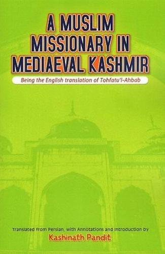 A Muslim Missionary in Mediaeval Kashmir (Hardback)