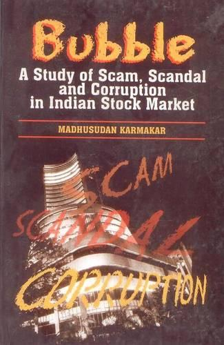 Bubble: A Study of Scam, Scandal and Corruption in the Indian Stock Market (Hardback)