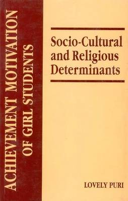 Achievement Motivation of Girl Students: Socio-Cultural and Religious Determinants (Hardback)