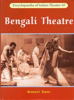 Bengali Theatre - Encyclopaedia of the Indian Theatre 10 (Hardback)