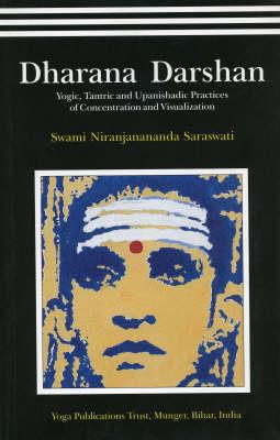 Dharana Darshan: Yogic, Tantric and Upanishadic Practices of Concentration and Visualization (Hardback)