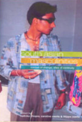 South Asian Masculinities: Context of Change, Sites of Continuity (Hardback)