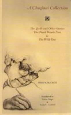 A Chughtai Collection: WITH The Quilt and Other Stories AND The Heart Breaks Free AND The Wild One (Paperback)