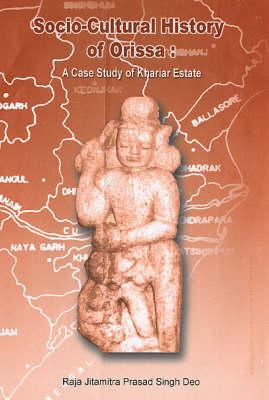 Socio-cultural History of Orissa: A Case Study of Khariar Estate (Hardback)