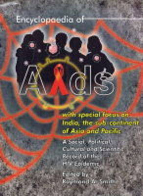 Encyclopaedia of AIDS with Special Fous on India, the Sub-Continent of Asia and Pacific (Hardback)