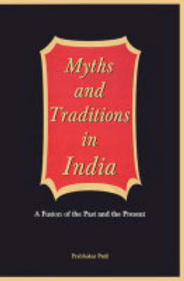 Myths and Traditions of India: A Fusion of the Past and the Present (Hardback)