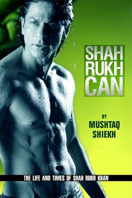 Shah Rukh Can: The Story of the Man and Star Called Shah Rukh Khan (Paperback)