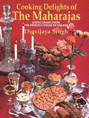 Cooking Delights of the Maharajas: Exotic Dishes from the Princely House of Sailana (Paperback)