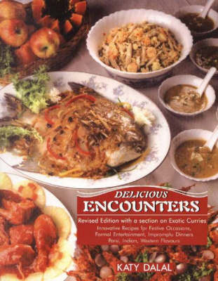 Delicious Encounters: Innovative Recipes for Festive Occasions, Formal Entertainment, Impromptu Dinners, Parsi, Indian, Western Flavours (Paperback)