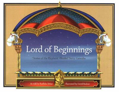Lord of Beginnings: Stories of the Elephant-Headed Deity, Ganesha (Paperback)