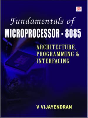 Fundamental of Microprocessor 8085: Architecture Programming, and Interfacing (Hardback)