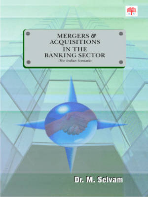 Mergers and Acquisitions in the Banking Sector: The Indian Scenario (Paperback)