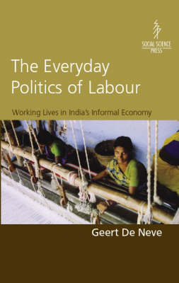 The Everyday Politics of Labour: Working Lives in India's Informal Economy (Hardback)