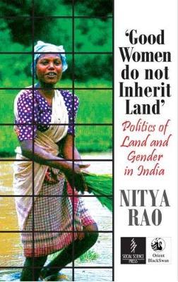 Good Women Do Not Inherit Land: Politics of Land and Gender in India (Paperback)