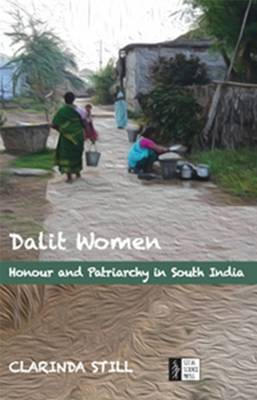 Dalit Women: Honour and Patriarchy in South India (Hardback)