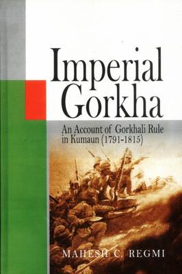 Imperial Gorkha: An Account  of Gorkhali Rule in Kumaun  1791-1815 (Hardback)