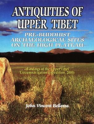 Antiquites of Upper Tibet: An Inventory of Pre-Buddhist Archeological Sites on the High Plateau (Hardback)