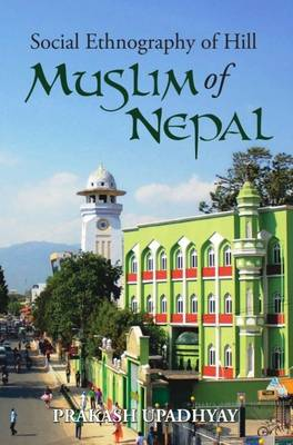 Social Ethnography of the Hill Muslims of Nepal (Hardback)