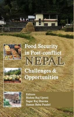 Food Security in Post-Conflict Nepal: Challenges & Opportunities (Hardback)
