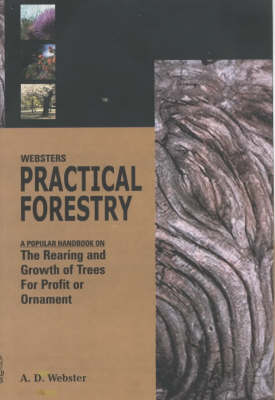 Webster Practical Forest: A Popular Hadbook on the Rearing and Growth of Trees for Profit or Ornament (Hardback)