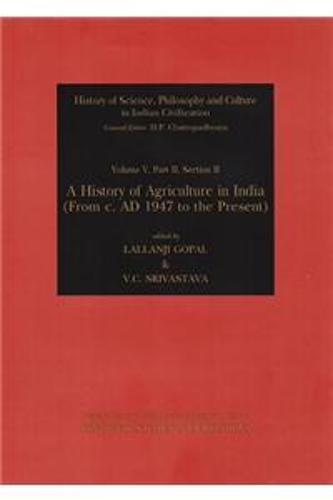 History of Agriculture in India from c. AD 1947 to the Present - History of Science, Philosophy and Culture in Indian Civilization (Hardback)