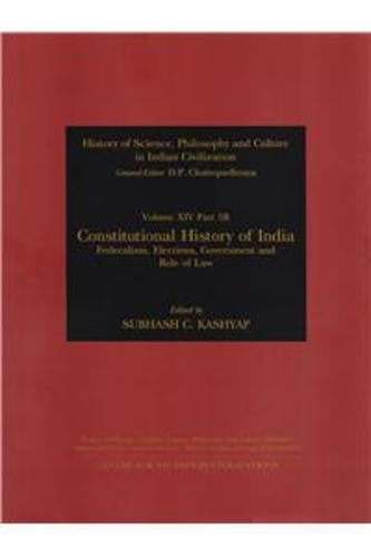 Constuitional History of India: Federalism Elections Governement and Rule of Law - History of Science, Philosophy and Culture in Indian Civilization (Hardback)