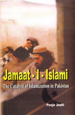 Jamaat - I - Islami: The Catalyst of Islamization in Pakistan (Hardback)