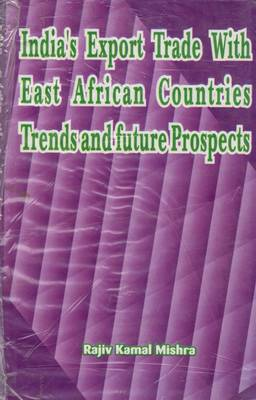 India's Export Trade with East African Countries: Trends and Future Prospects (Hardback)