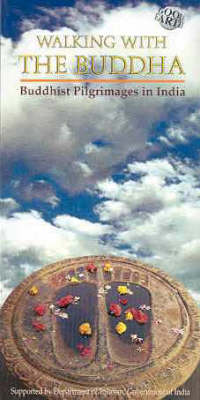 Walking with the Buddha: Buddhist Pilgrimage in India (Paperback)