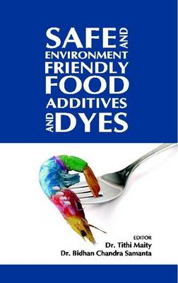 Safe and Environment Friendly Food Additives and Dyes (Hardback)