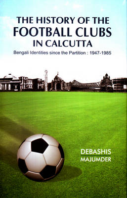 The History of the Football Clubs in Calcutta (Hardback)