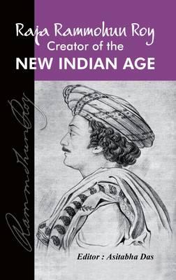 Raja Rammohun Roy: Creator of the New Indian Age (Hardback)