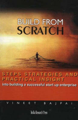 Build From Scratch: Steps, Strateges and Practical Insight into Building a Successful Start-Up Enterprise (Paperback)