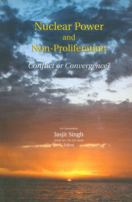 Nuclear Power and Non Proliferation: Conflict or Convergence? (Paperback)