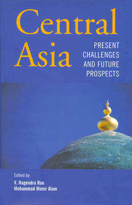 Central Asia: Present Challenges and Future Prospects (Paperback)