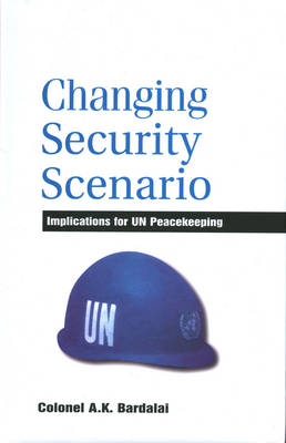 Changing Security Scenario: Implications for UN Peace Making (Hardback)