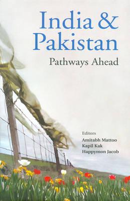 India and Pakistan Pathways Ahead (Hardback)