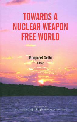 Towards a Nuclear Weapon Free World (Hardback)