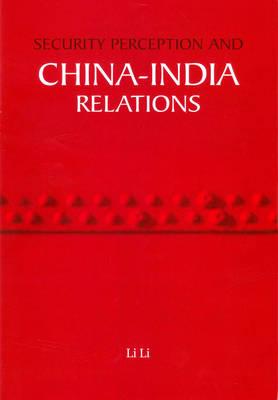 Security Perception and China India Relations (Hardback)